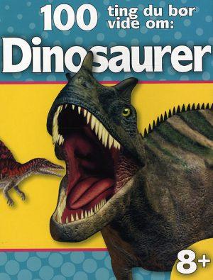 100 Ting Du Bør Vide Om: Dinosaurer (Bog)