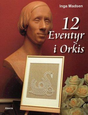 12 Eventyr I Orkis - Inga Madsen - Bog