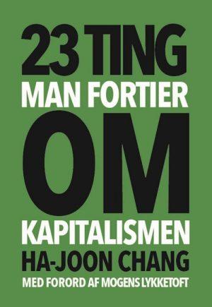 23 Ting Man Fortier Om Kapitalismen - Ha-joon Chang - Bog