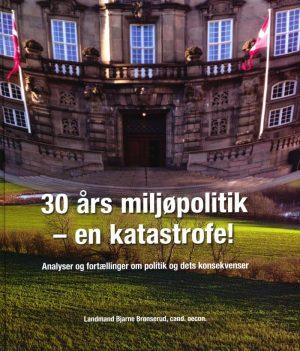 30 års Miljøpolitik - En Katastrofe! - Bjarne Brønserud - Bog