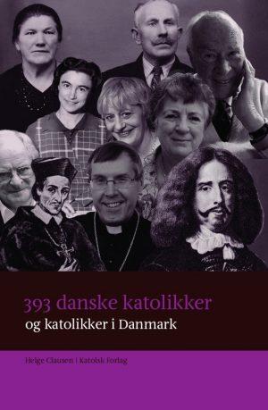 393 Danske Katolikker Og Katolikker I Danmark - Helge Clausen - Bog