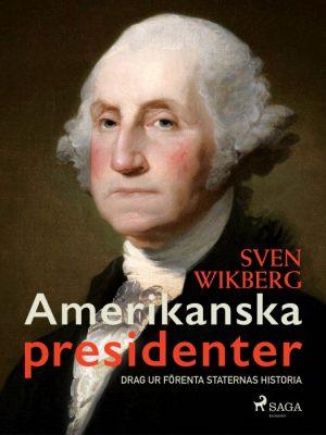 Amerikanska presidenter : drag ur Förenta staternas historia (E-bog)