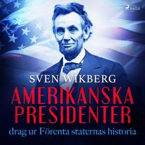 Amerikanska presidenter : drag ur Förenta staternas historia (Lydbog)