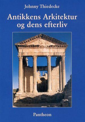 Antikkens Arkitektur Og Dens Efterliv - Johnny Thiedecke - Bog