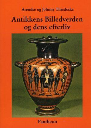 Antikkens Billedverden Og Dens Efterliv - Johnny Thiedecke - Bog