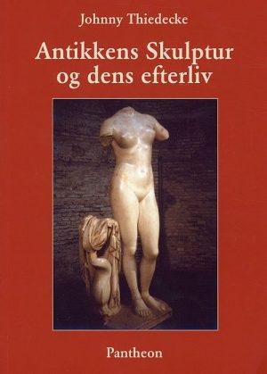 Antikkens Skulptur Og Dens Efterliv - Johnny Thiedecke - Bog