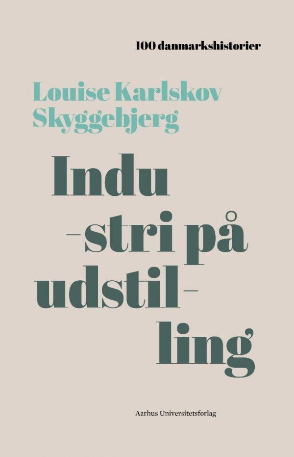 Industri På Udstilling - Louise Karlskov Skyggebjerg - Bog