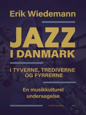 Jazz i Danmark i tyverne, trediverne og fyrrerne: en musikkulturel undersøgelse (bind 1) (Bog)