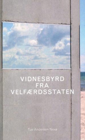 Vidnesbyrd Fra Velfærdsstaten - Tue Andersen Nexø - Bog