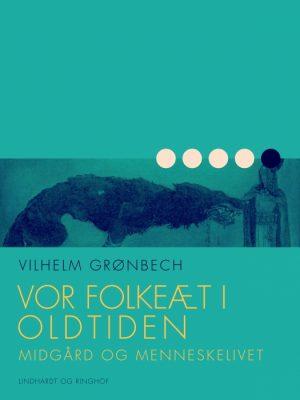 Vor folkeæt i oldtiden: Midgård og menneskelivet (E-bog)
