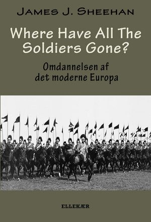 Where Have All The Soldiers Gone? - James J. Sheehan - Bog