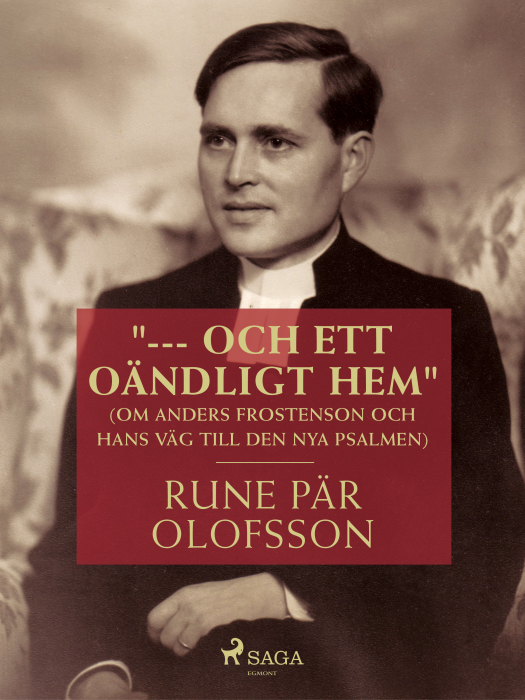 """""""--- och ett oändligt hem"""" (om Anders Frostenson och hans väg till den nya psalmen) (E-bog)"""