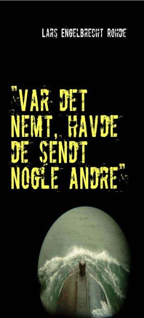 """""""var Det Nemt, Havde De Sendt Nogle Andre"""" - Lars Engelbrecht Rohde - Bog"""