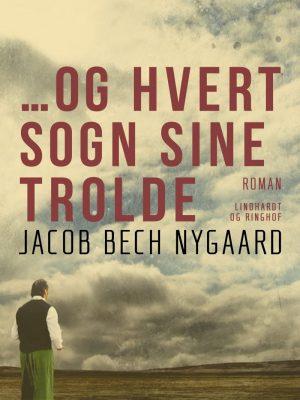 €?og Hvert Sogn Sine Trolde - Jacob Bech Nygaard - Bog