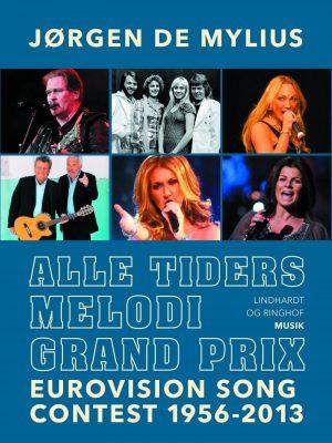 Alle Tiders Melodi Grand Prix. Eurovision Song Contest 1956-2013 - Jørgen De Mylius - Bog