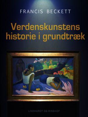 Verdenskunstens Historie I Grundtræk - Francis Beckett - Bog