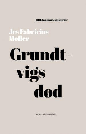 100 Danmarkshistorier - Grundtvigs Død - Jes Fabricius Møller - Bog