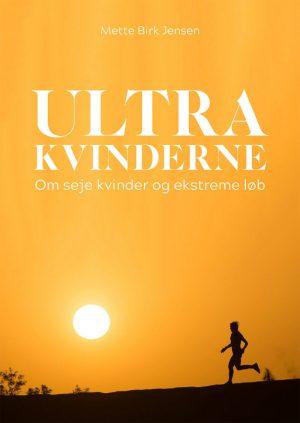 Ultrakvinderne - Om Seje Kvinder Og Ekstreme Løb - Mette Birk Jensen - Bog